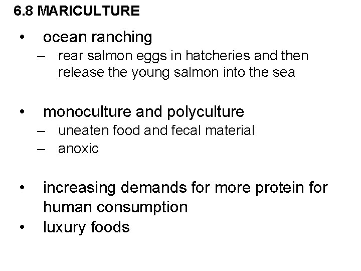 6. 8 MARICULTURE • ocean ranching – rear salmon eggs in hatcheries and then