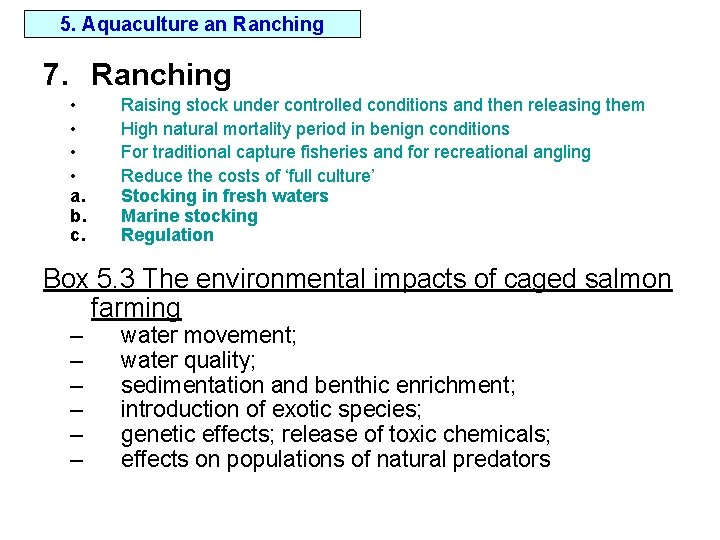5. Aquaculture an Ranching 7. Ranching • • a. b. c. Raising stock under