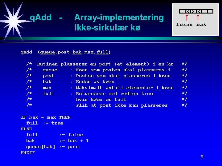 q. Add - Array-implementering Ikke-sirkulær kø x x x foran bak q. Add (queue,