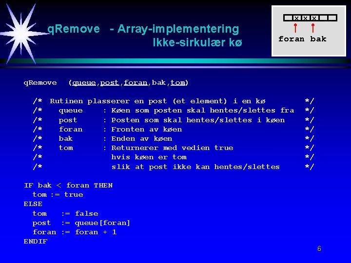 x x x q. Remove - Array-implementering Ikke-sirkulær kø q. Remove /* /* foran