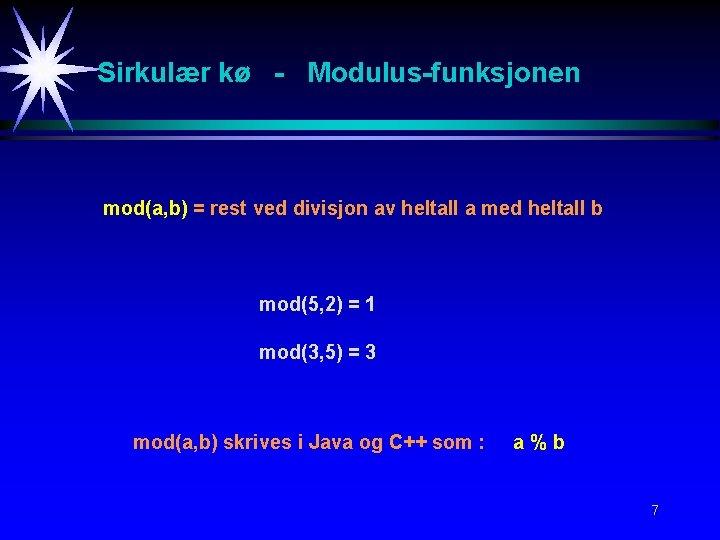 Sirkulær kø - Modulus-funksjonen mod(a, b) = rest ved divisjon av heltall a med