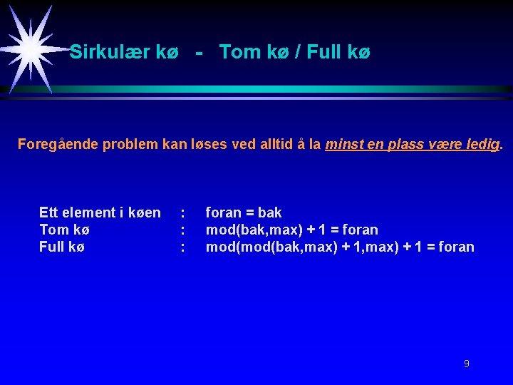 Sirkulær kø - Tom kø / Full kø Foregående problem kan løses ved alltid