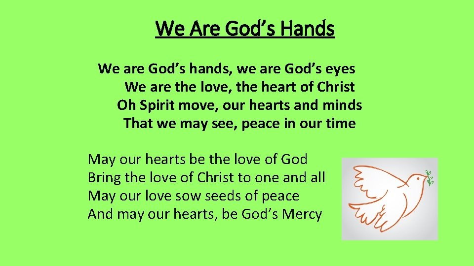 We Are God's Hands We are God's hands, we are God's eyes We are