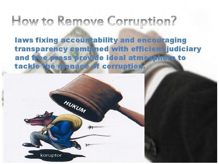 laws fixing accountability and encouraging transparency combined with efficient judiciary and free press provide
