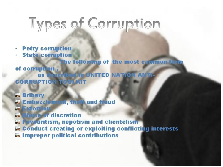 • Petty corruption • State corruption The following of the most common form