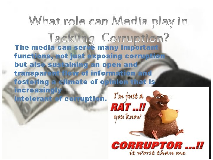 The media can serve many important functions, not just exposing corruption but also sustaining