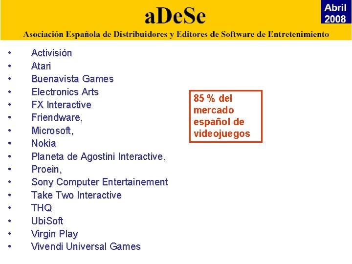 • • • • Activisión Atari Buenavista Games Electronics Arts FX Interactive Friendware,