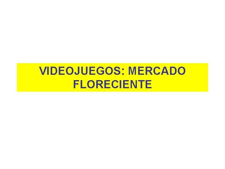 VIDEOJUEGOS: MERCADO FLORECIENTE