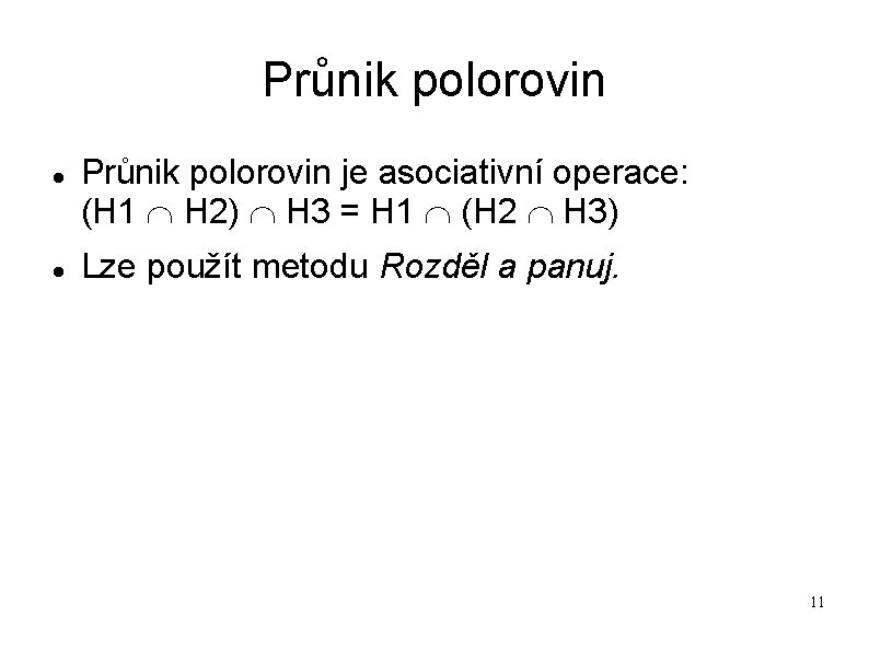 Průnik polorovin je asociativní operace: (H 1 H 2) H 3 = H 1