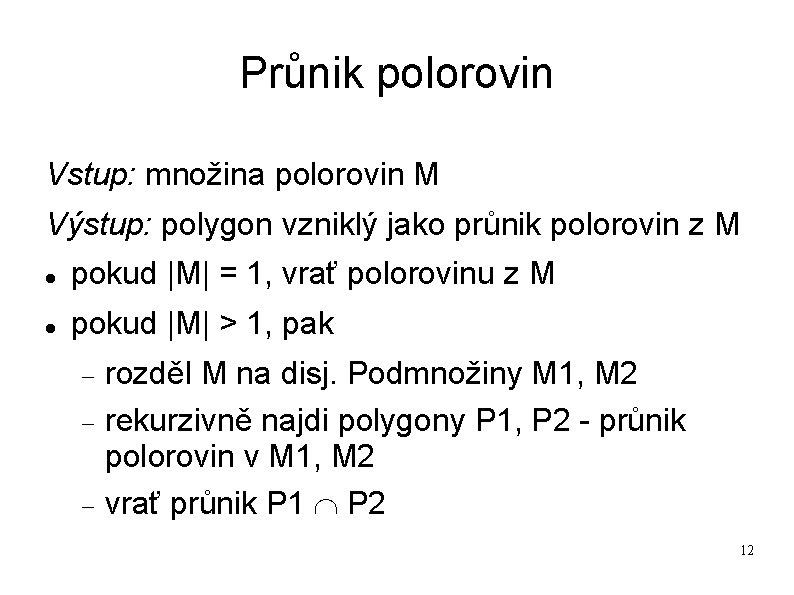 Průnik polorovin Vstup: množina polorovin M Výstup: polygon vzniklý jako průnik polorovin z M