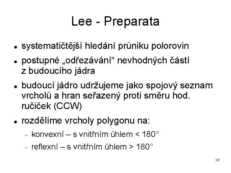 """Lee - Preparata systematičtější hledání průniku polorovin postupné """"odřezávání"""" nevhodných částí z budoucího jádra"""