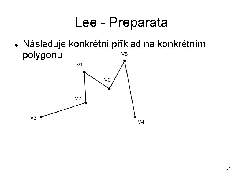 Lee - Preparata Následuje konkrétní příklad na konkrétním polygonu 24
