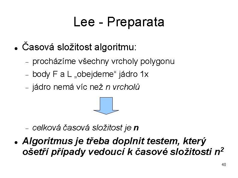 Lee - Preparata Časová složitost algoritmu: procházíme všechny vrcholy polygonu body F a L