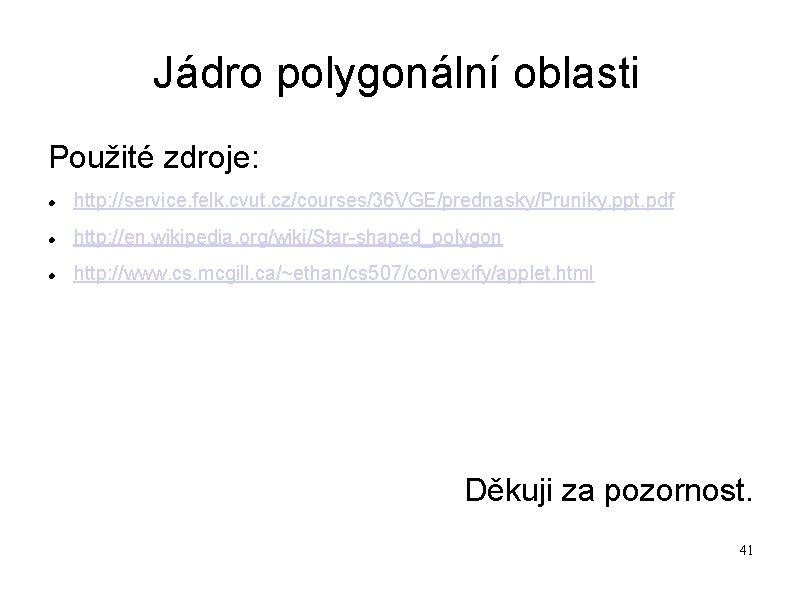 Jádro polygonální oblasti Použité zdroje: http: //service. felk. cvut. cz/courses/36 VGE/prednasky/Pruniky. ppt. pdf http: