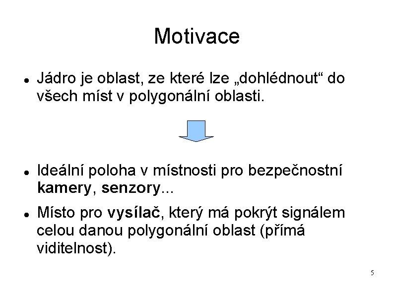 """Motivace Jádro je oblast, ze které lze """"dohlédnout"""" do všech míst v polygonální oblasti."""
