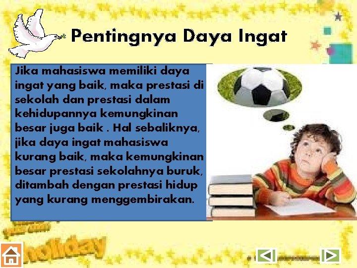Pentingnya Daya Ingat Jika mahasiswa memiliki daya ingat yang baik, maka prestasi di sekolah