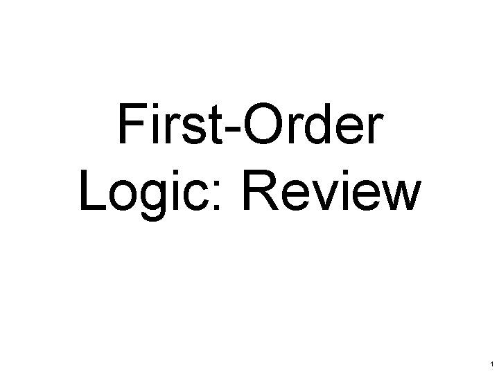 First-Order Logic: Review 1