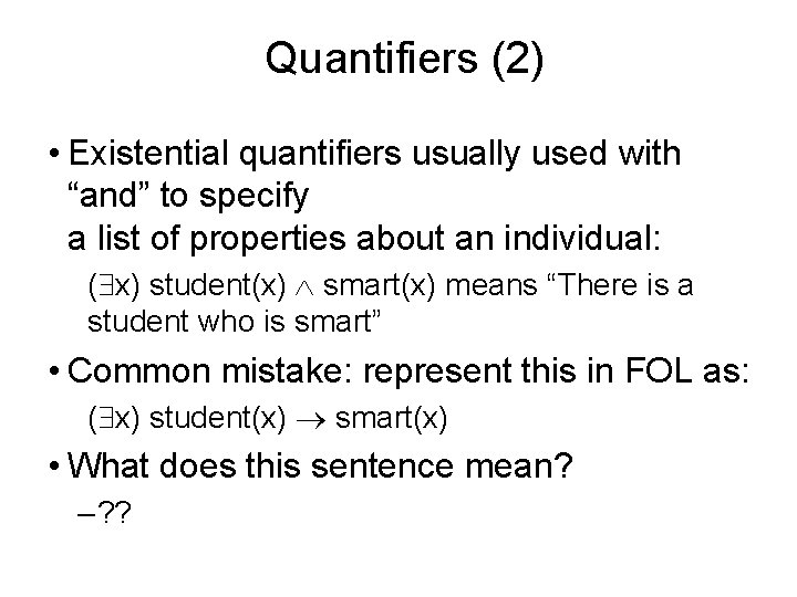 """Quantifiers (2) • Existential quantifiers usually used with """"and"""" to specify a list of"""