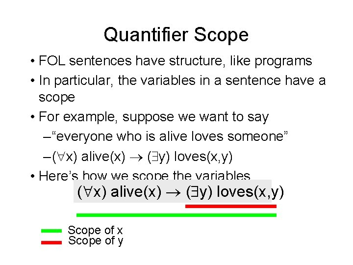 Quantifier Scope • FOL sentences have structure, like programs • In particular, the variables
