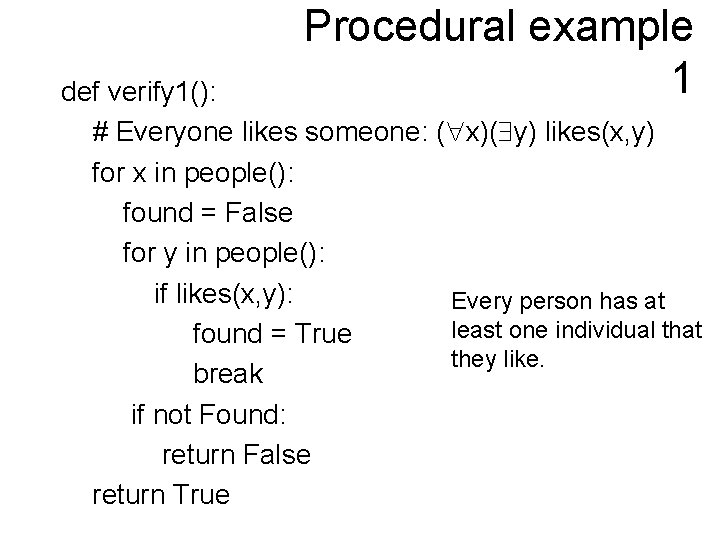 Procedural example 1 def verify 1(): # Everyone likes someone: ( x)( y) likes(x,