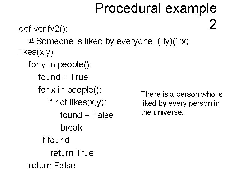 Procedural example 2 def verify 2(): # Someone is liked by everyone: ( y)(
