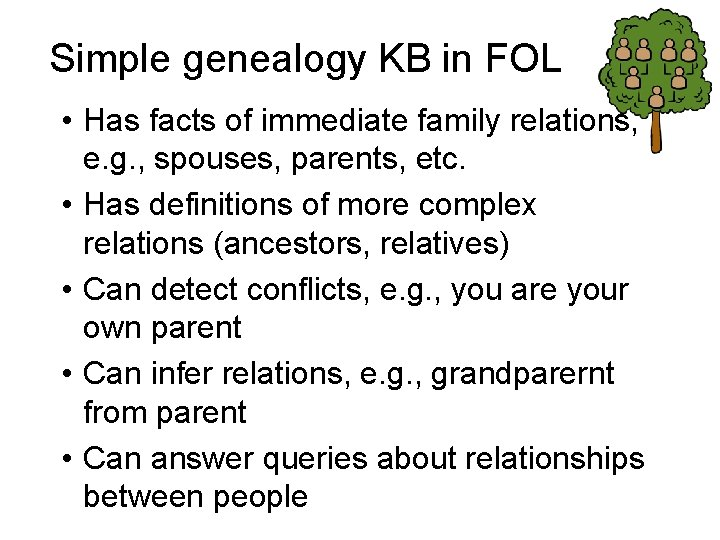Simple genealogy KB in FOL • Has facts of immediate family relations, e. g.