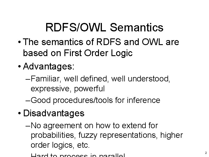 RDFS/OWL Semantics • The semantics of RDFS and OWL are based on First Order