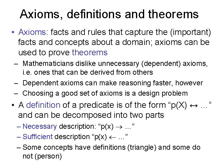 Axioms, definitions and theorems • Axioms: facts and rules that capture the (important) facts