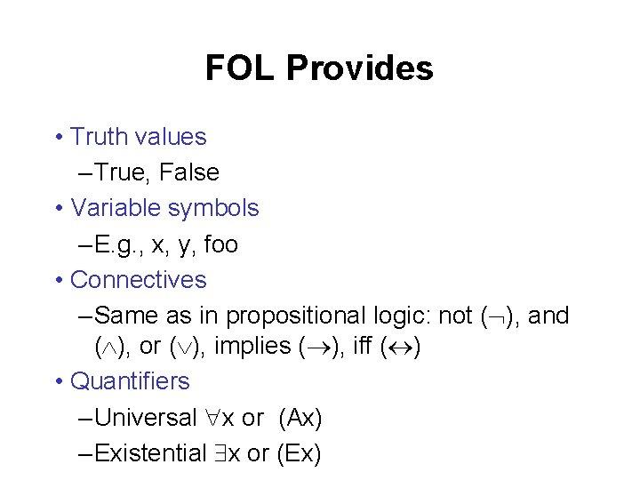 FOL Provides • Truth values – True, False • Variable symbols – E. g.