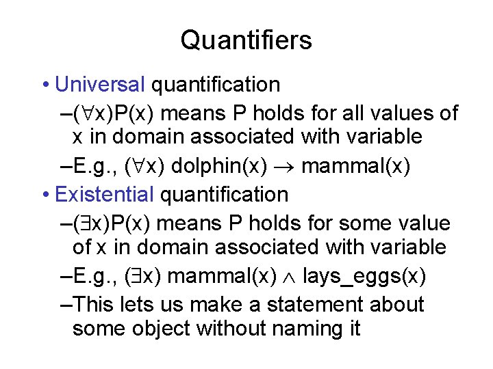 Quantifiers • Universal quantification –( x)P(x) means P holds for all values of x