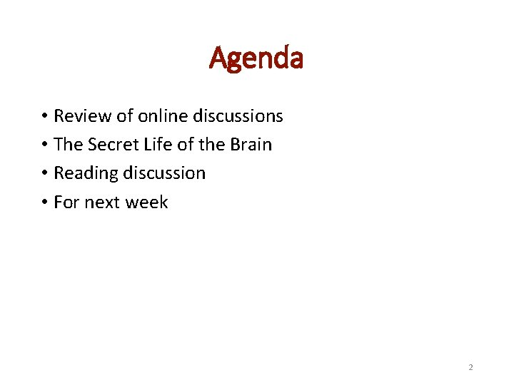 Agenda • Review of online discussions • The Secret Life of the Brain •