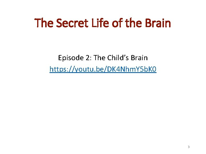 The Secret Life of the Brain Episode 2: The Child's Brain https: //youtu. be/DK
