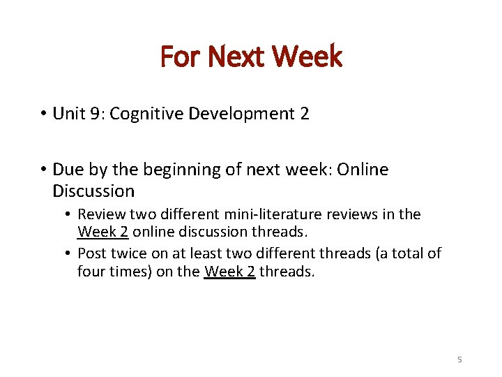 For Next Week • Unit 9: Cognitive Development 2 • Due by the beginning