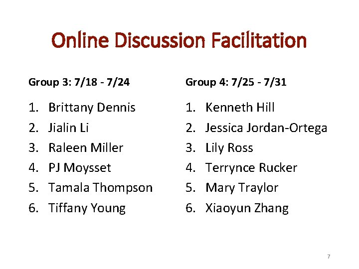 Online Discussion Facilitation Group 3: 7/18 - 7/24 Group 4: 7/25 - 7/31 1.