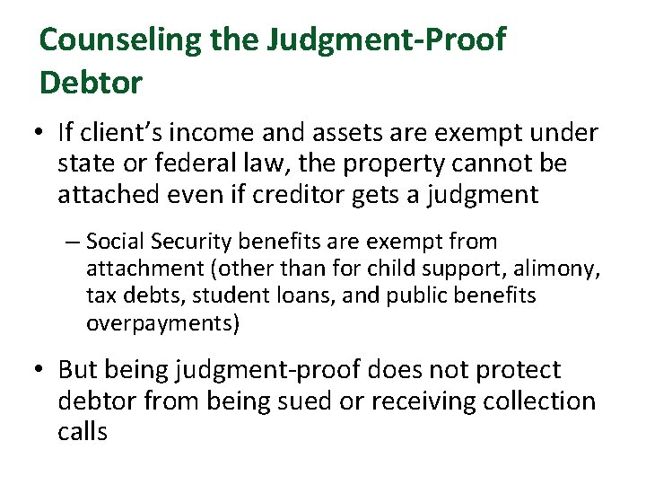 Counseling the Judgment-Proof Debtor • If client's income and assets are exempt under state