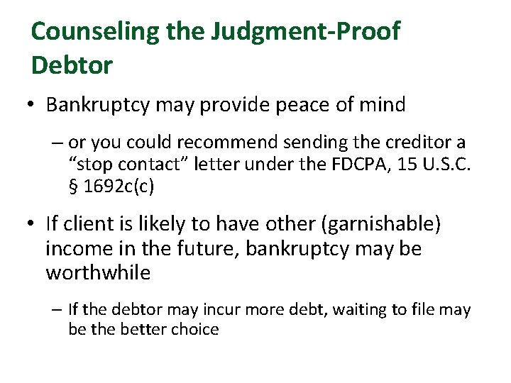 Counseling the Judgment-Proof Debtor • Bankruptcy may provide peace of mind – or you