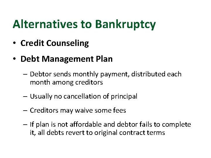Alternatives to Bankruptcy • Credit Counseling • Debt Management Plan – Debtor sends monthly