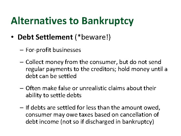 Alternatives to Bankruptcy • Debt Settlement (*beware!) – For-profit businesses – Collect money from