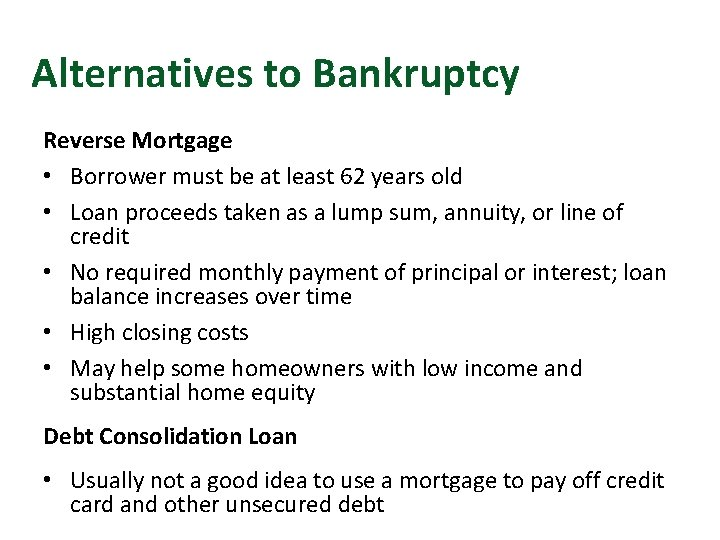 Alternatives to Bankruptcy Reverse Mortgage • Borrower must be at least 62 years old