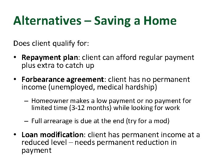 Alternatives – Saving a Home Does client qualify for: • Repayment plan: client can