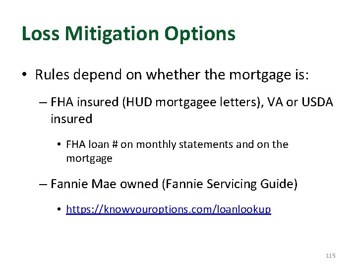 Loss Mitigation Options • Rules depend on whether the mortgage is: – FHA insured