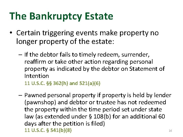 The Bankruptcy Estate • Certain triggering events make property no longer property of the