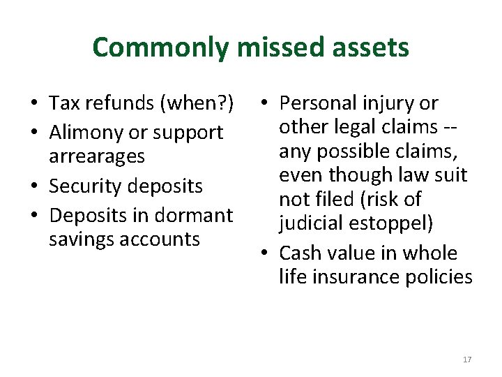 Commonly missed assets • Tax refunds (when? ) • Alimony or support arrearages •