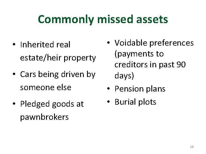 Commonly missed assets • Inherited real estate/heir property • Cars being driven by someone