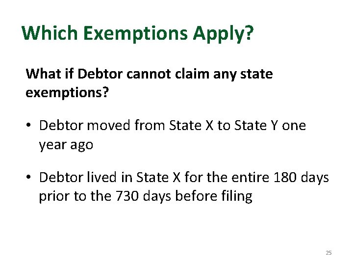 Which Exemptions Apply? What if Debtor cannot claim any state exemptions? • Debtor moved