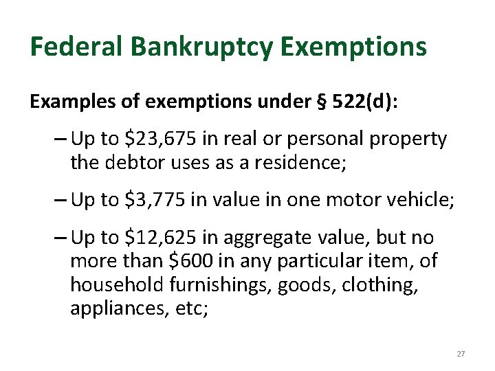 Federal Bankruptcy Exemptions Examples of exemptions under § 522(d): – Up to $23, 675