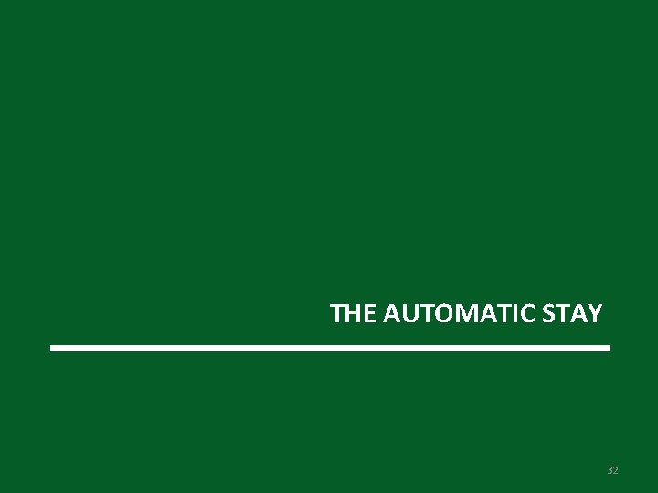 THE AUTOMATIC STAY 32