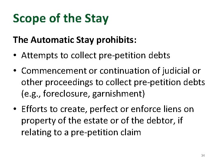 Scope of the Stay The Automatic Stay prohibits: • Attempts to collect pre-petition debts