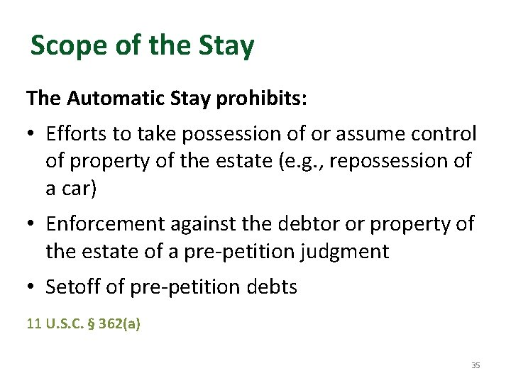 Scope of the Stay The Automatic Stay prohibits: • Efforts to take possession of