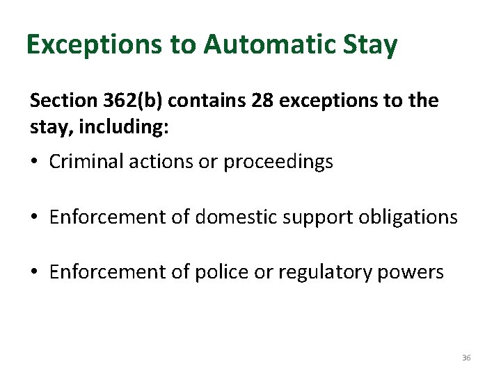 Exceptions to Automatic Stay Section 362(b) contains 28 exceptions to the stay, including: •